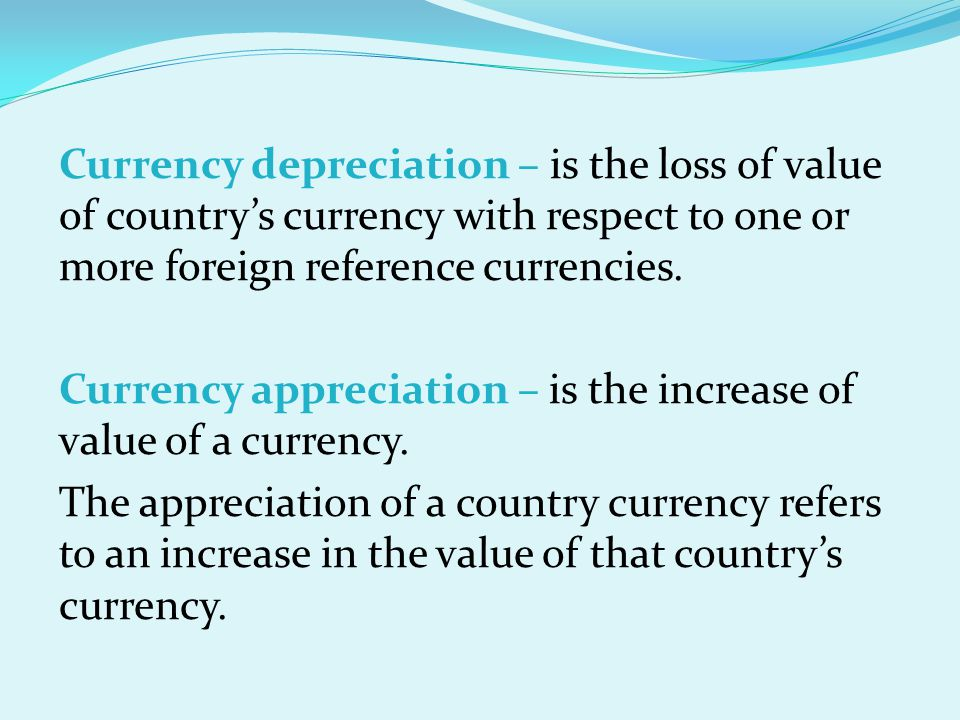 Currency depreciation – is the loss of value of country's currency with respect to one or more foreign reference currencies. Currency appreciation – i
