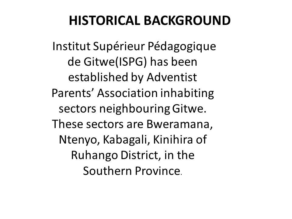 HISTORICAL BACKGROUND Institut Supérieur Pédagogique de Gitwe(ISPG) has been established by Adventist Parents' Association inhabiting sectors neighbouring Gitwe.