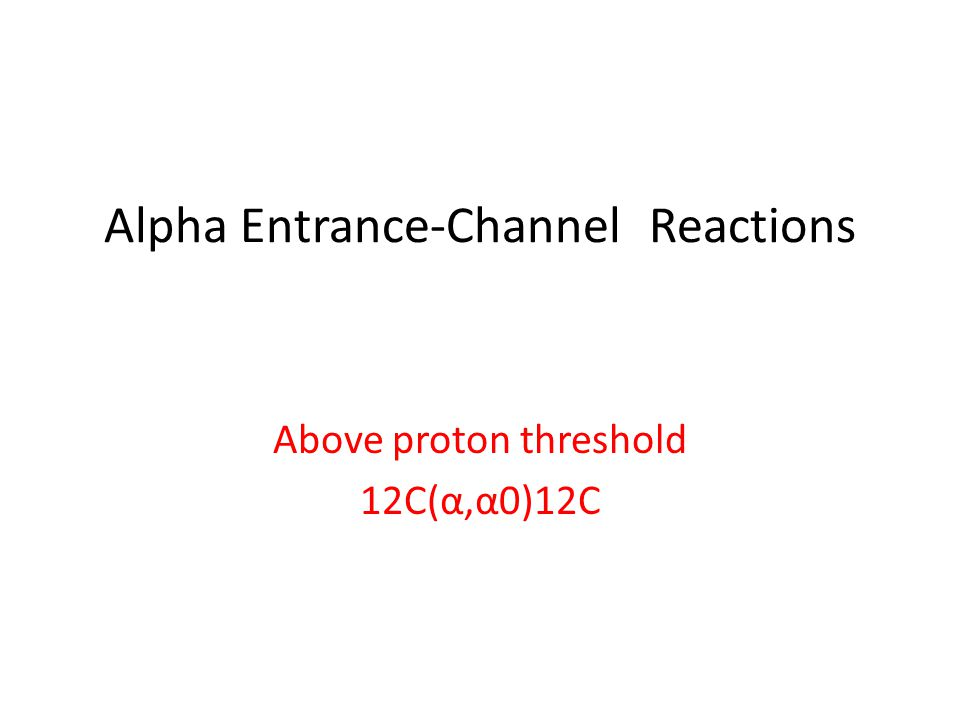 Alpha Entrance-Channel Reactions Above proton threshold 12C(α,α0)12C