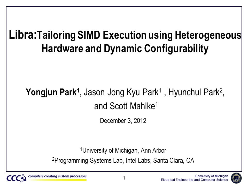 University of Michigan Electrical Engineering and Computer Science 1 Libra: Tailoring SIMD Execution using Heterogeneous Hardware and Dynamic Configur