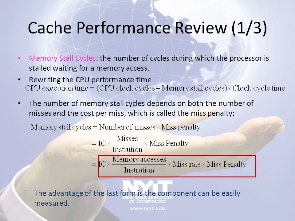 Cache Performance Review (1/3) Memory Stall Cycles: the number of cycles during which the processor is stalled waiting for a memory access.