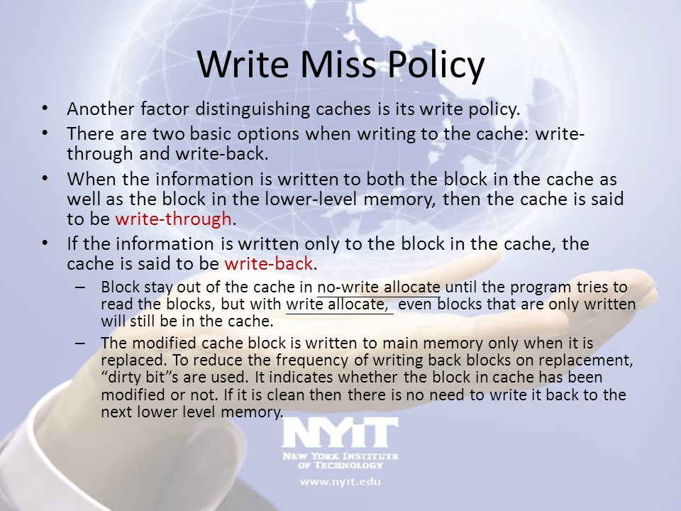 Write Miss Policy Another factor distinguishing caches is its write policy.