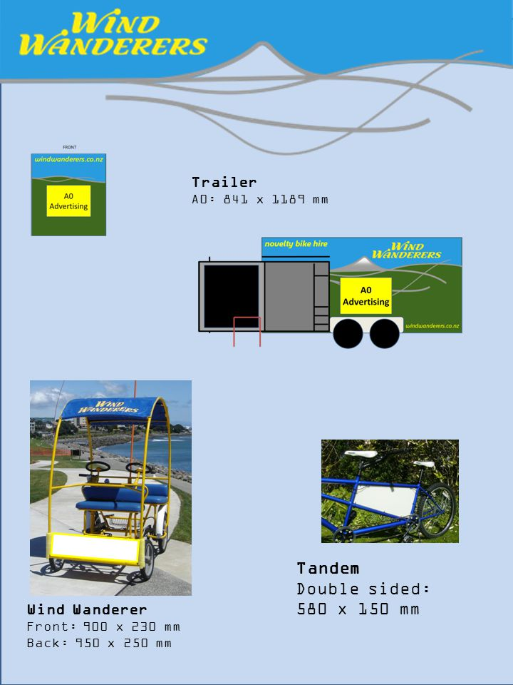 Trailer A0: 841 x 1189 mm Wind Wanderer Front: 900 x 230 mm Back: 950 x 250 mm Tandem Double sided: 580 x 150 mm