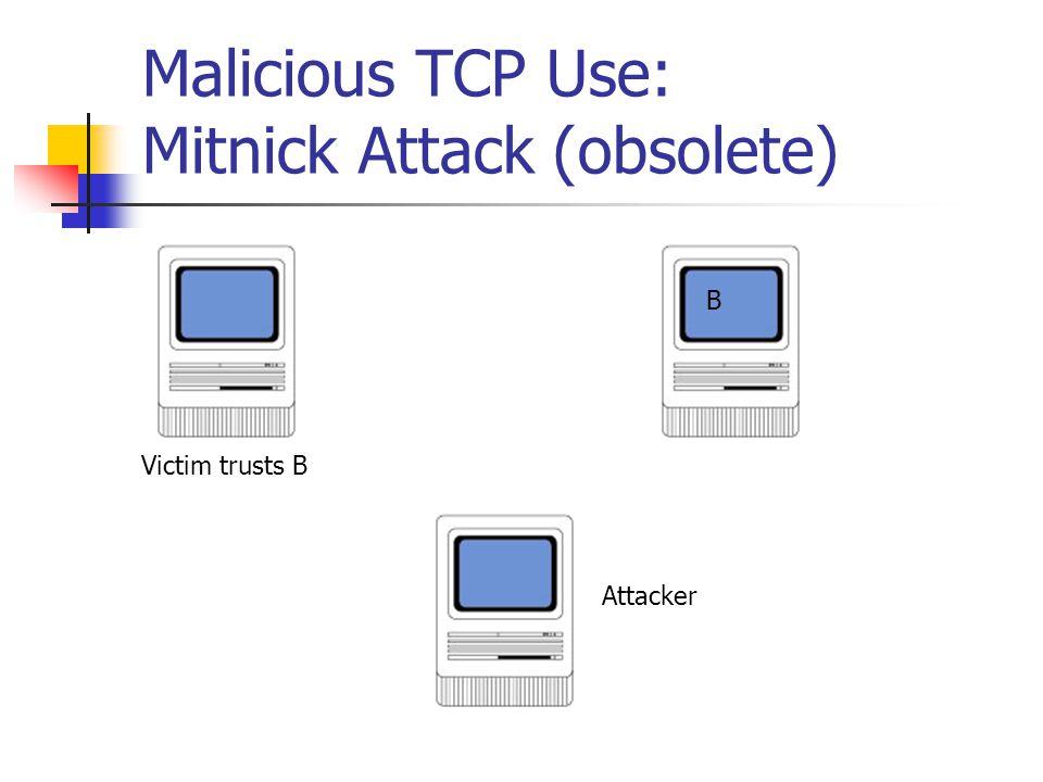 Malicious TCP Use: Mitnick Attack (obsolete) Victim trusts B B Attacker