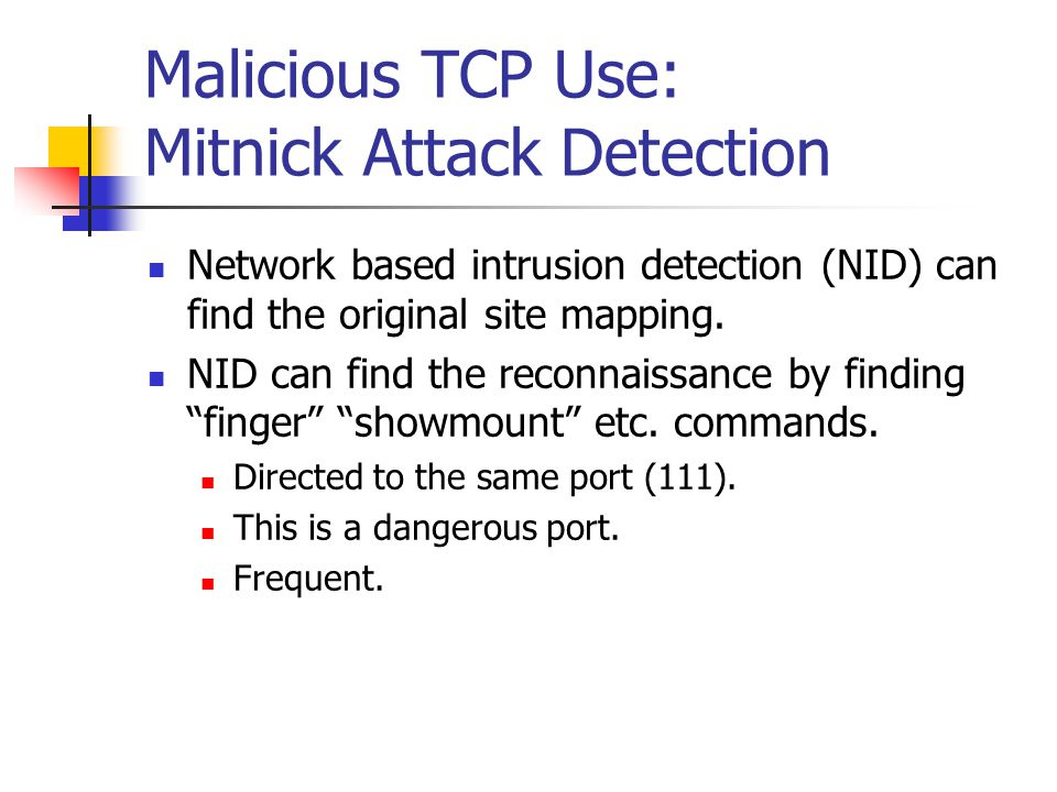 Malicious TCP Use: Mitnick Attack Detection Network based intrusion detection (NID) can find the original site mapping. NID can find the reconnaissanc