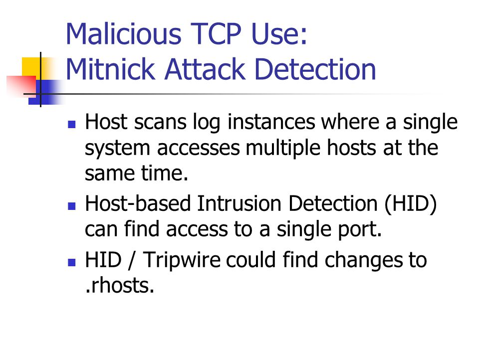 Malicious TCP Use: Mitnick Attack Detection Host scans log instances where a single system accesses multiple hosts at the same time. Host-based Intrus