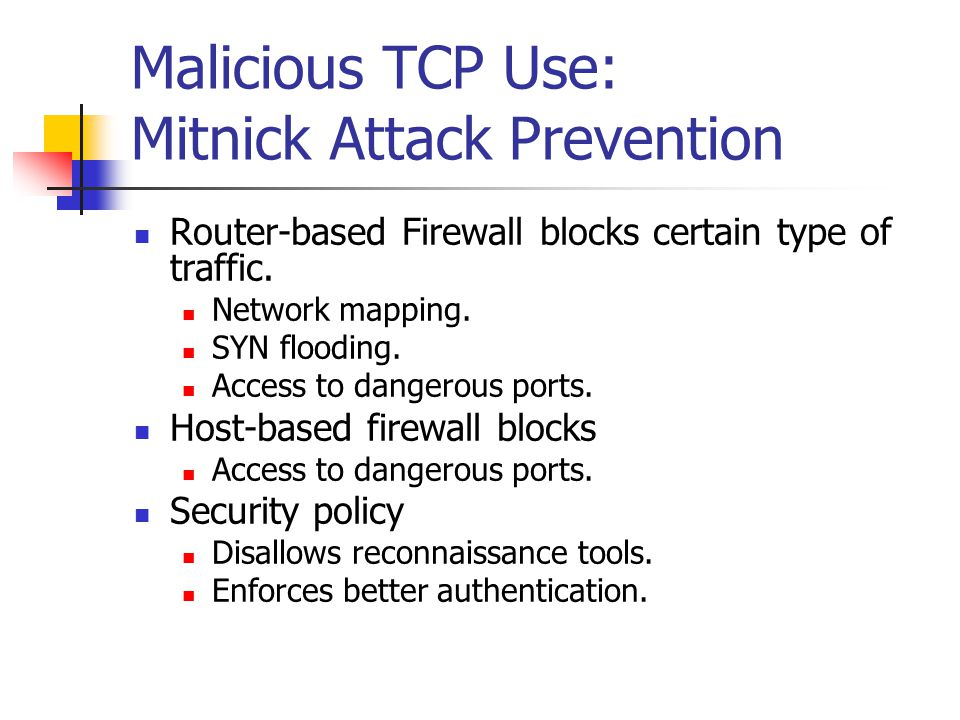 Malicious TCP Use: Mitnick Attack Prevention Router-based Firewall blocks certain type of traffic. Network mapping. SYN flooding. Access to dangerous