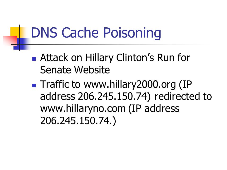 DNS Cache Poisoning Attack on Hillary Clinton's Run for Senate Website Traffic to www.hillary2000.org (IP address 206.245.150.74) redirected to www.hillaryno.com (IP address 206.245.150.74.)