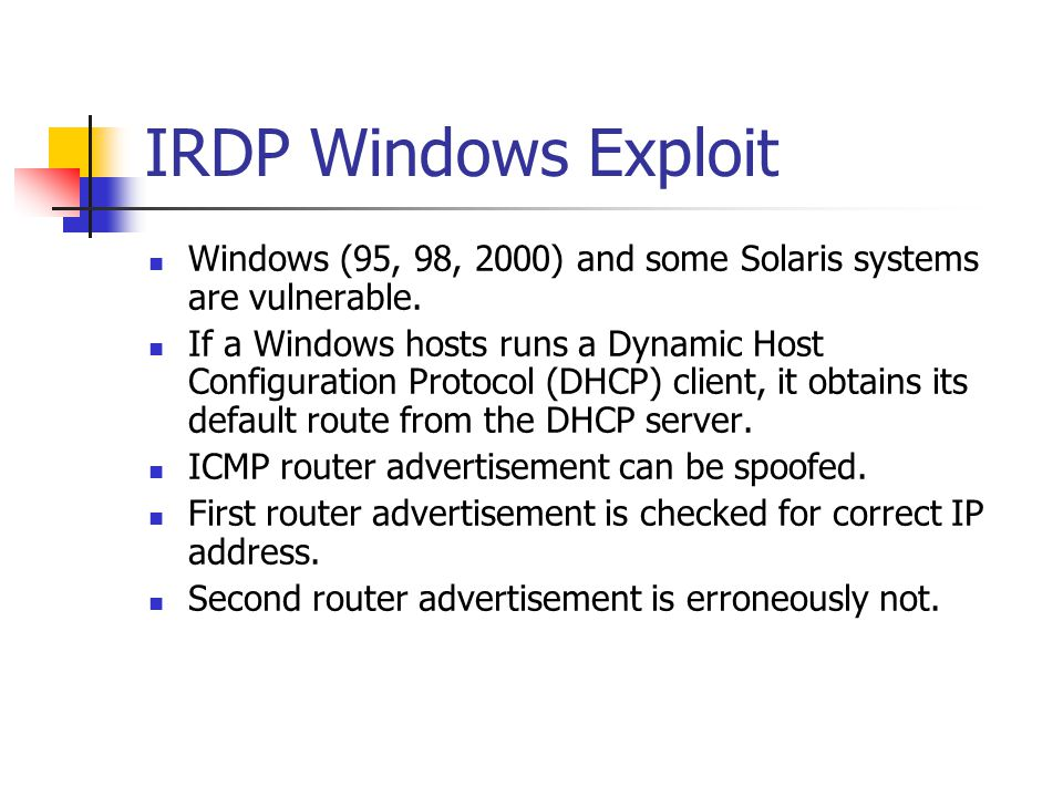 IRDP Windows Exploit Windows (95, 98, 2000) and some Solaris systems are vulnerable.