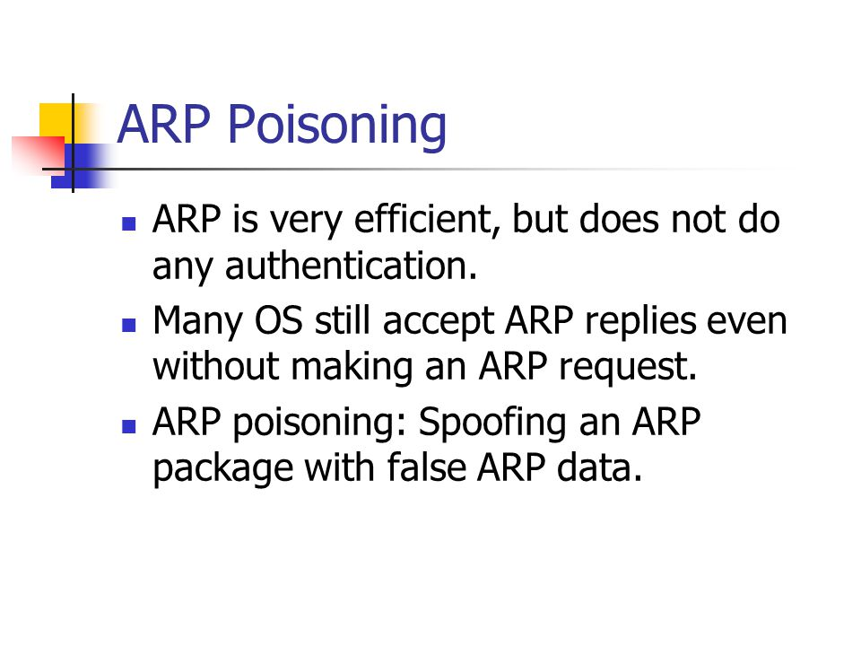 ARP Poisoning ARP is very efficient, but does not do any authentication.