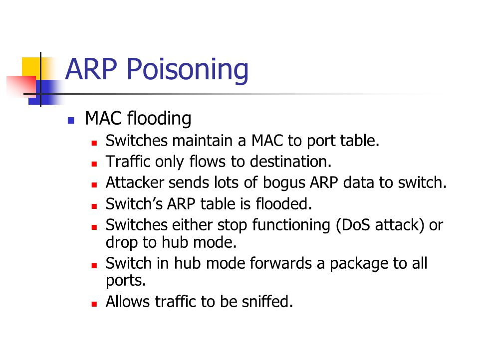 ARP Poisoning MAC flooding Switches maintain a MAC to port table.