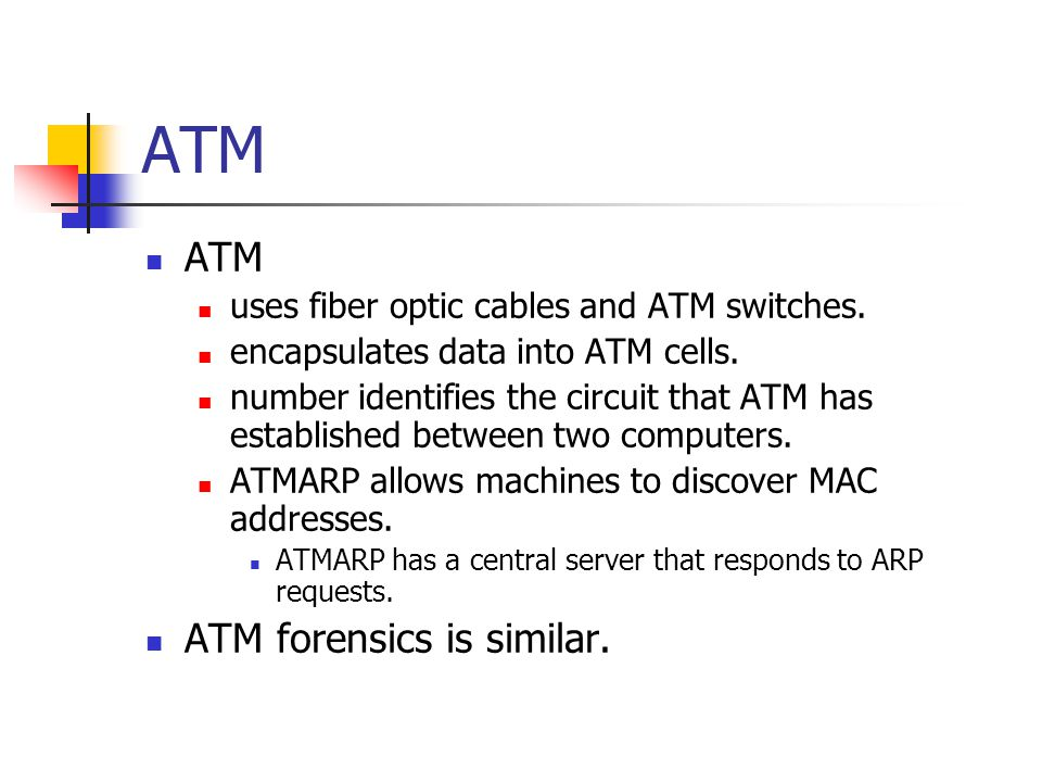 ATM uses fiber optic cables and ATM switches. encapsulates data into ATM cells. number identifies the circuit that ATM has established between two com