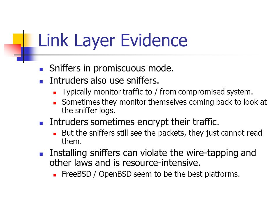 Link Layer Evidence Sniffers in promiscuous mode.Intruders also use sniffers.