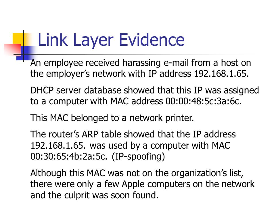 Link Layer Evidence An employee received harassing e-mail from a host on the employer's network with IP address 192.168.1.65. DHCP server database sho