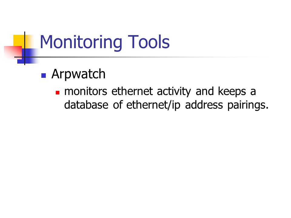 Monitoring Tools Arpwatch monitors ethernet activity and keeps a database of ethernet/ip address pairings.