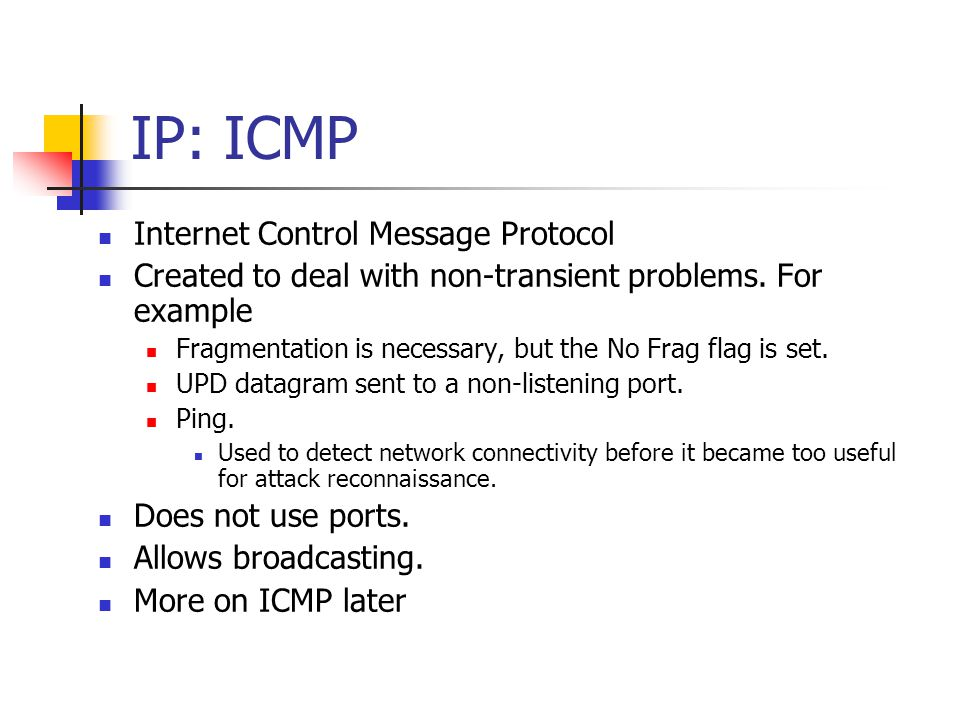 IP: ICMP Internet Control Message Protocol Created to deal with non-transient problems.