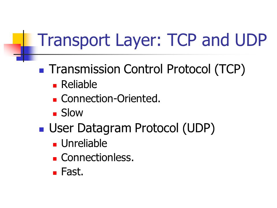 Transport Layer: TCP and UDP Transmission Control Protocol (TCP) Reliable Connection-Oriented.