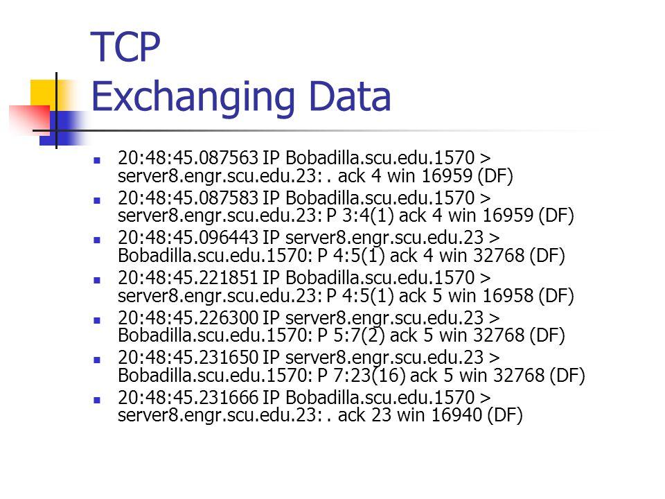 TCP Exchanging Data 20:48:45.087563 IP Bobadilla.scu.edu.1570 > server8.engr.scu.edu.23:.