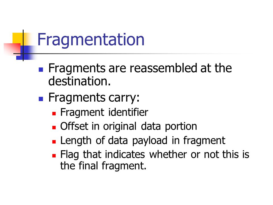 Fragmentation Fragments are reassembled at the destination.