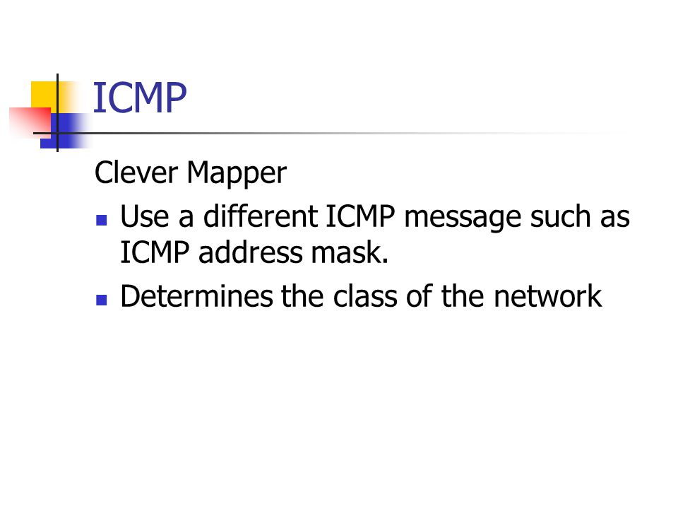 ICMP Clever Mapper Use a different ICMP message such as ICMP address mask. Determines the class of the network