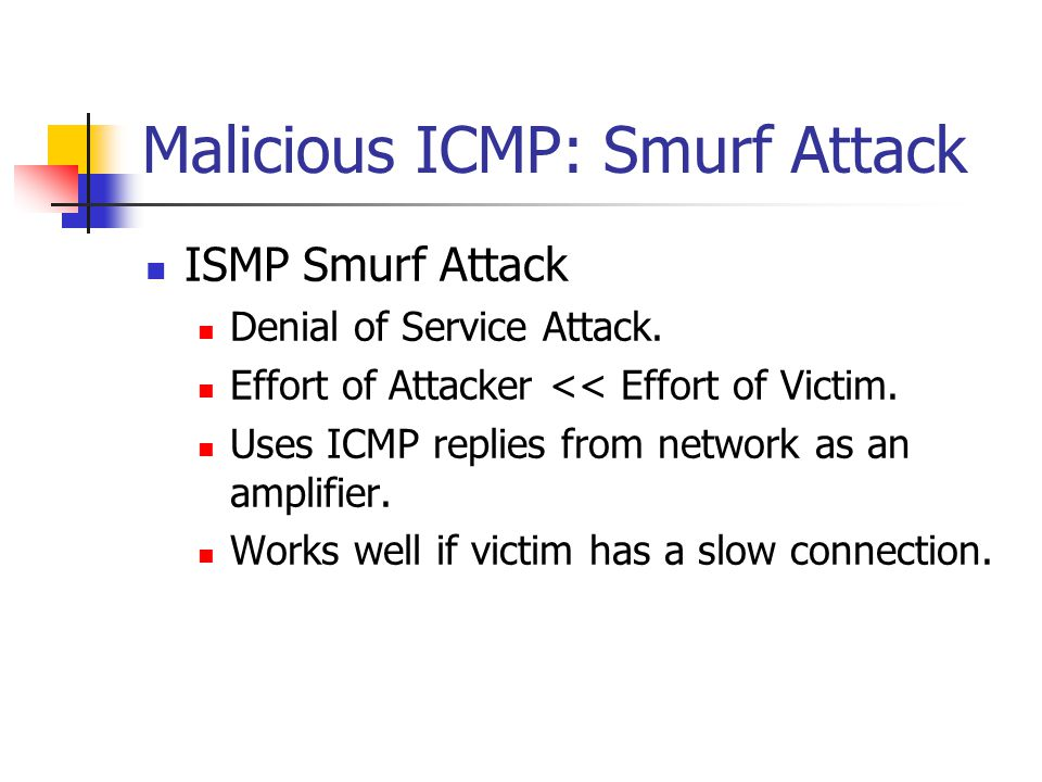 Malicious ICMP: Smurf Attack ISMP Smurf Attack Denial of Service Attack.