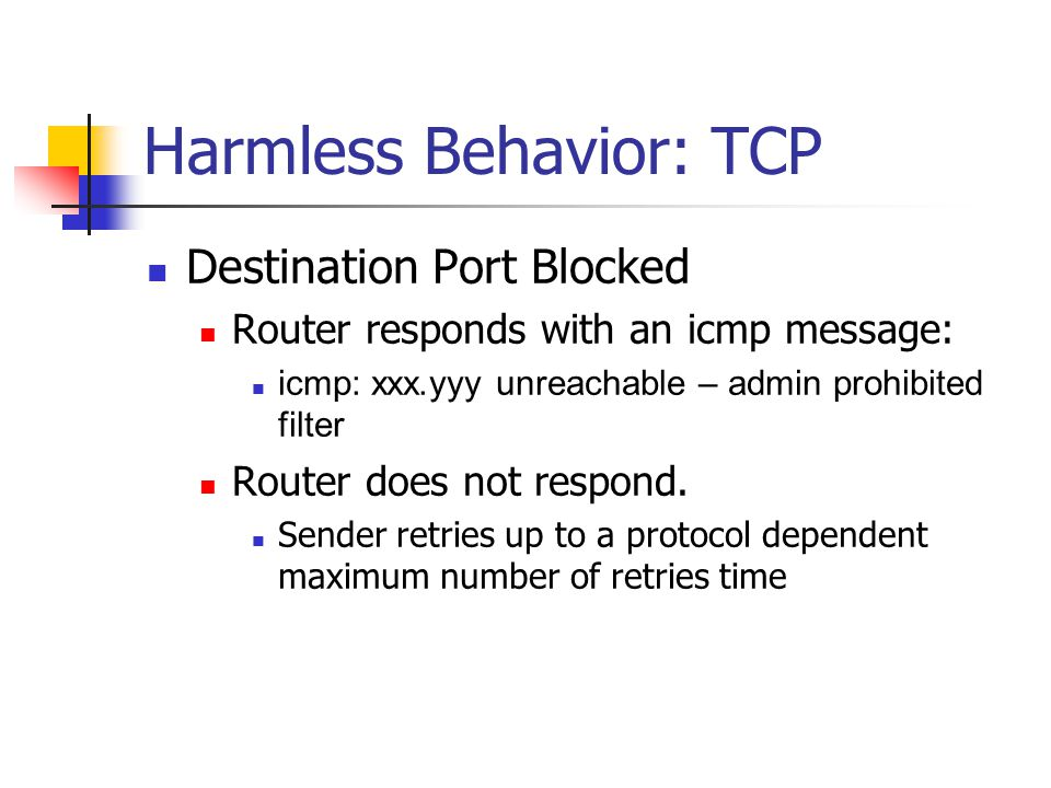Harmless Behavior: TCP Destination Port Blocked Router responds with an icmp message: icmp: xxx.yyy unreachable – admin prohibited filter Router does