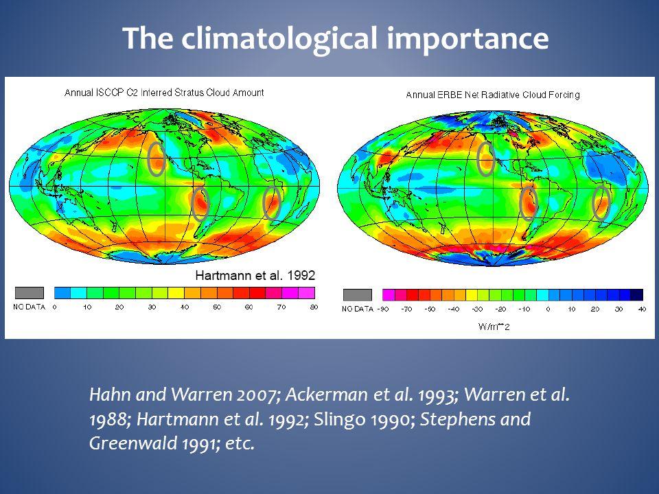 The climatological importance Hahn and Warren 2007; Ackerman et al. 1993; Warren et al. 1988; Hartmann et al. 1992; Slingo 1990; Stephens and Greenwal