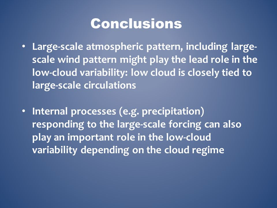 Conclusions Large-scale atmospheric pattern, including large- scale wind pattern might play the lead role in the low-cloud variability: low cloud is c