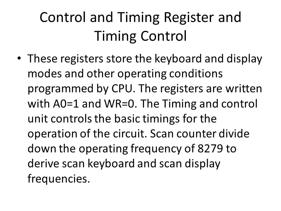 Control and Timing Register and Timing Control These registers store the keyboard and display modes and other operating conditions programmed by CPU.
