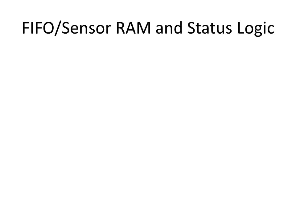FIFO/Sensor RAM and Status Logic