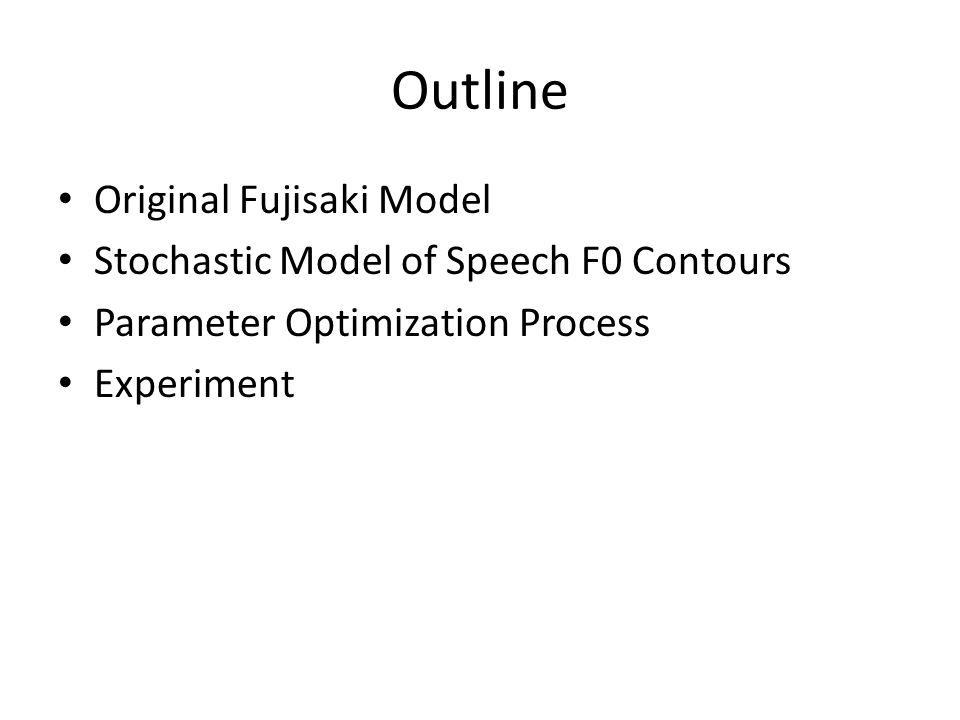Outline Original Fujisaki Model Stochastic Model of Speech F0 Contours Parameter Optimization Process Experiment