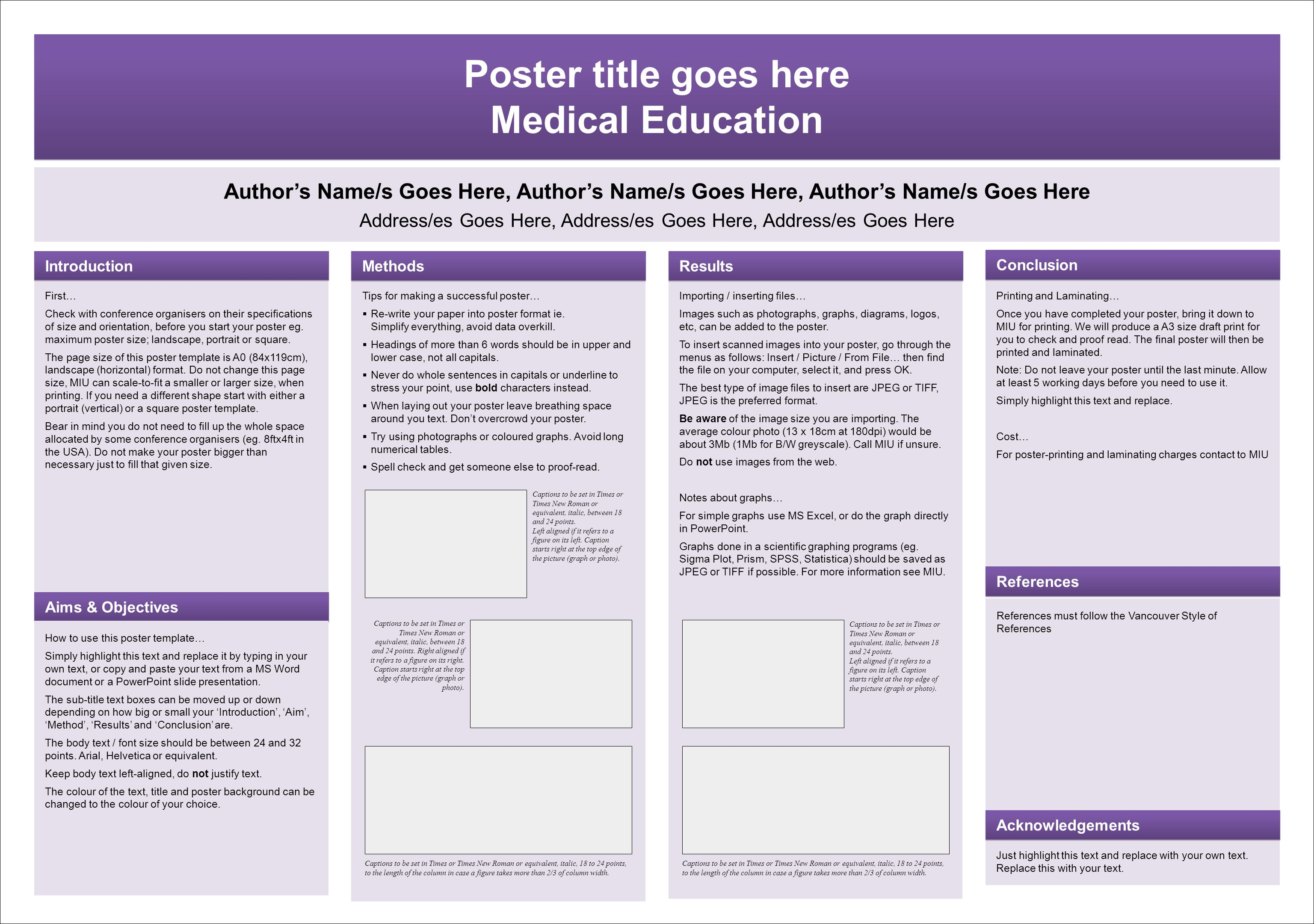 Poster title goes here Medical Education Poster title goes here Medical Education Author's Name/s Goes Here, Author's Name/s Goes Here, Author's Name/s Goes Here Address/es Goes Here, Address/es Goes Here, Address/es Goes Here First… Check with conference organisers on their specifications of size and orientation, before you start your poster eg.