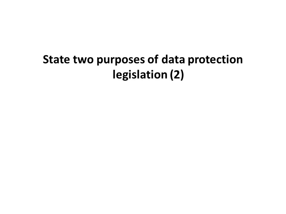 State two purposes of data protection legislation (2)