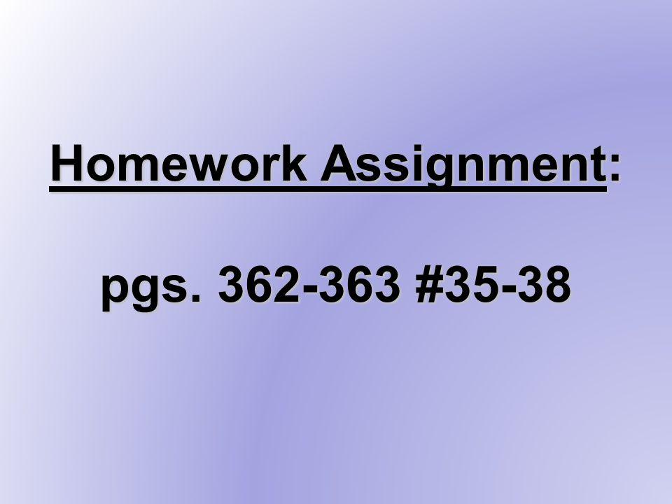 Homework Assignment: pgs. 362-363 #35-38