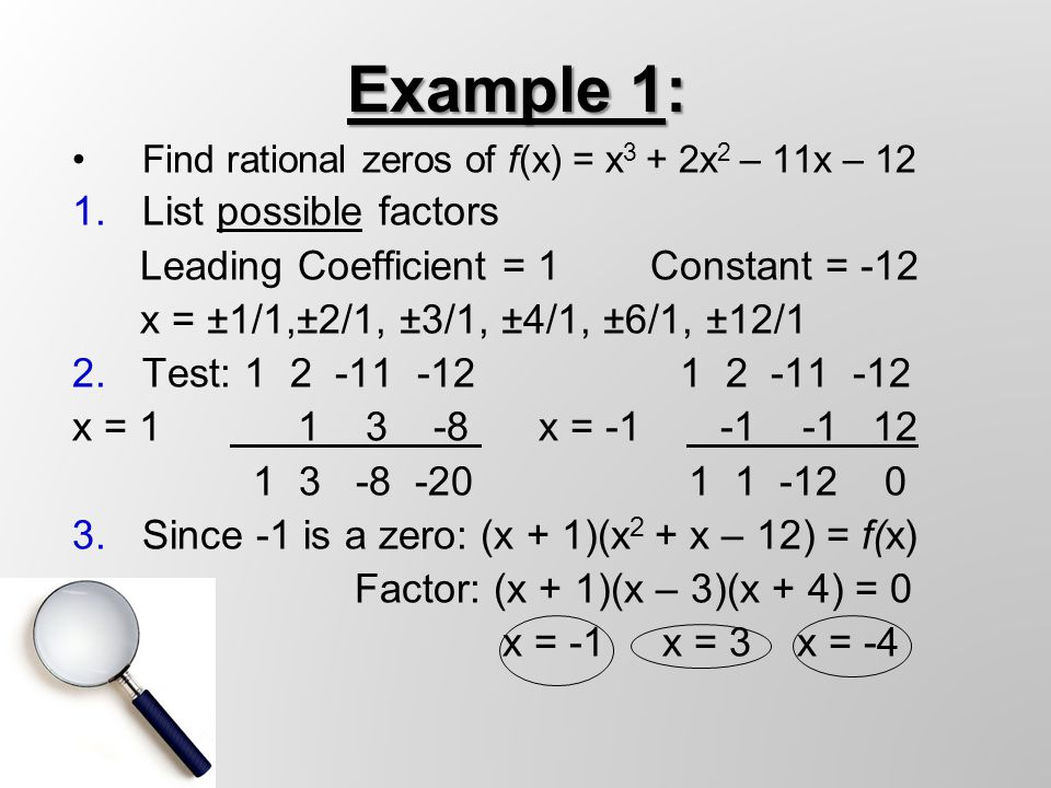 Example 2: Find rational zeros of: f(x) = x 3 – 4x 2 – 11x + 30 1.