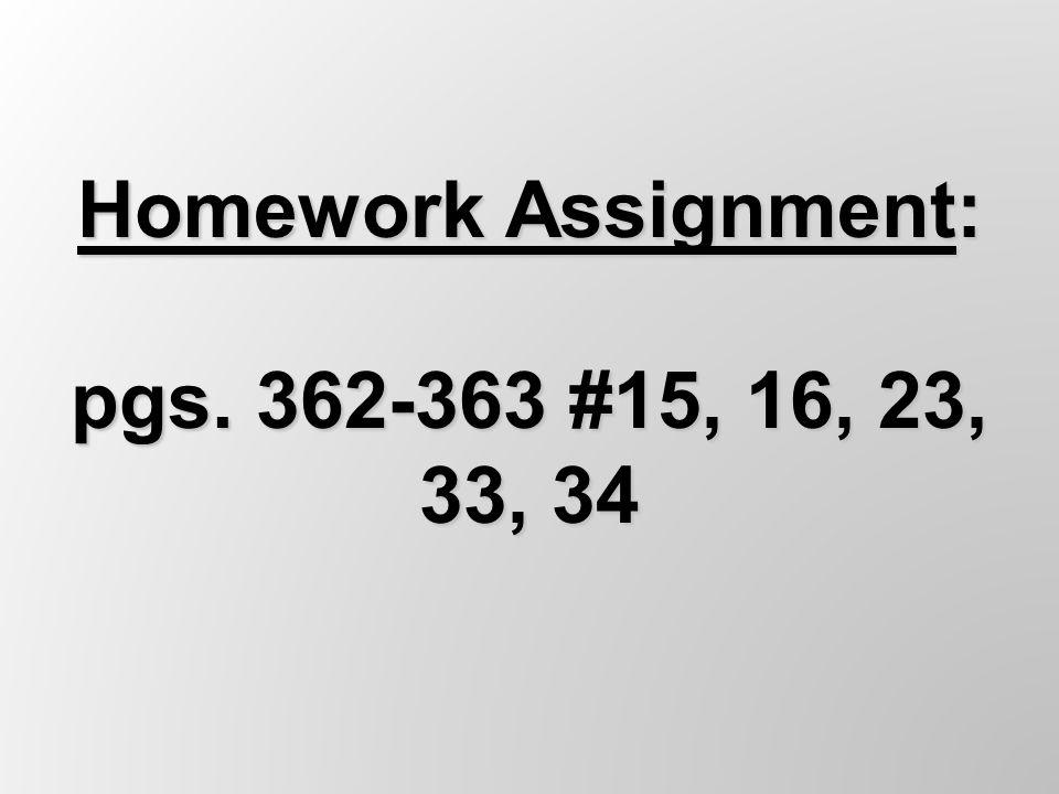 Homework Assignment: pgs. 362-363 #15, 16, 23, 33, 34