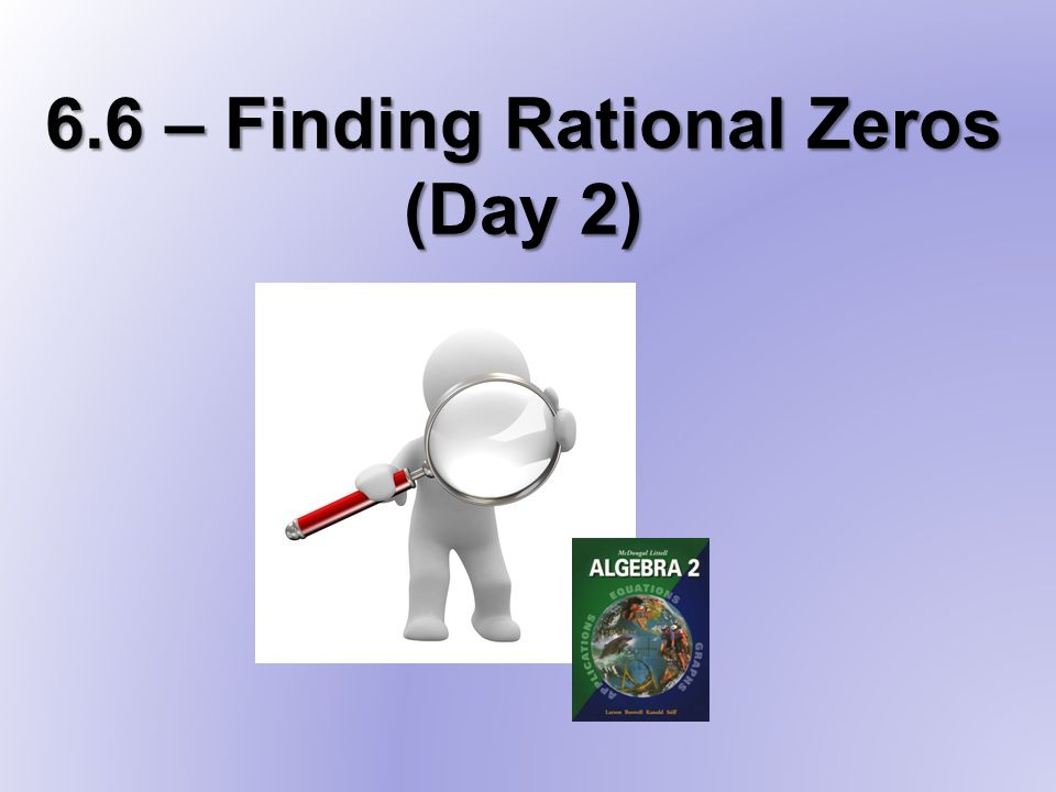 6.6 – Finding Rational Zeros (Day 2)