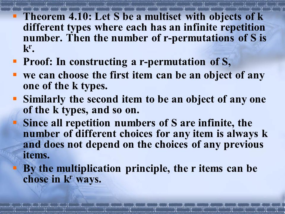  Theorem 4.10: Let S be a multiset with objects of k different types where each has an infinite repetition number. Then the number of r-permutations