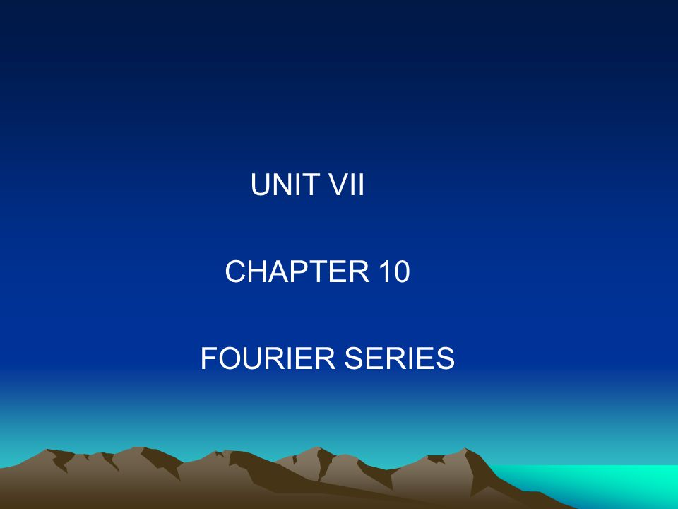 UNIT VII CHAPTER 10 FOURIER SERIES