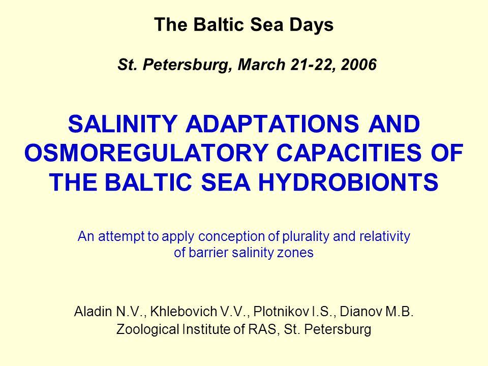 SALINITY ADAPTATIONS AND OSMOREGULATORY CAPACITIES OF THE BALTIC SEA HYDROBIONTS Aladin N.V., Khlebovich V.V., Plotnikov I.S., Dianov M.B.