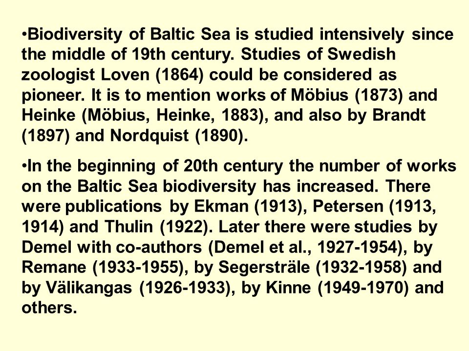 Biodiversity of Baltic Sea is studied intensively since the middle of 19th century.