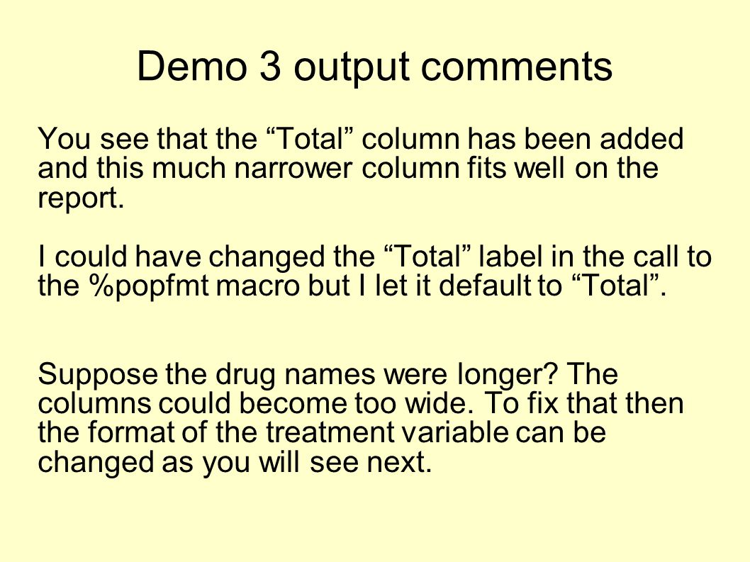 Demo 3 output comments You see that the Total column has been added and this much narrower column fits well on the report.