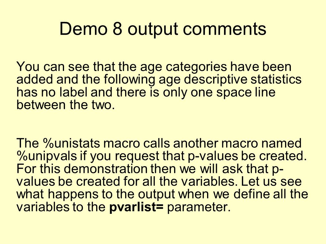 Demo 8 output comments You can see that the age categories have been added and the following age descriptive statistics has no label and there is only one space line between the two.