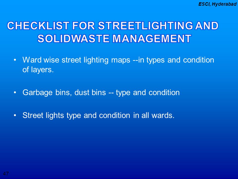 47 ESCI, Hyderabad Ward wise street lighting maps --in types and condition of layers. Garbage bins, dust bins -- type and condition Street lights type