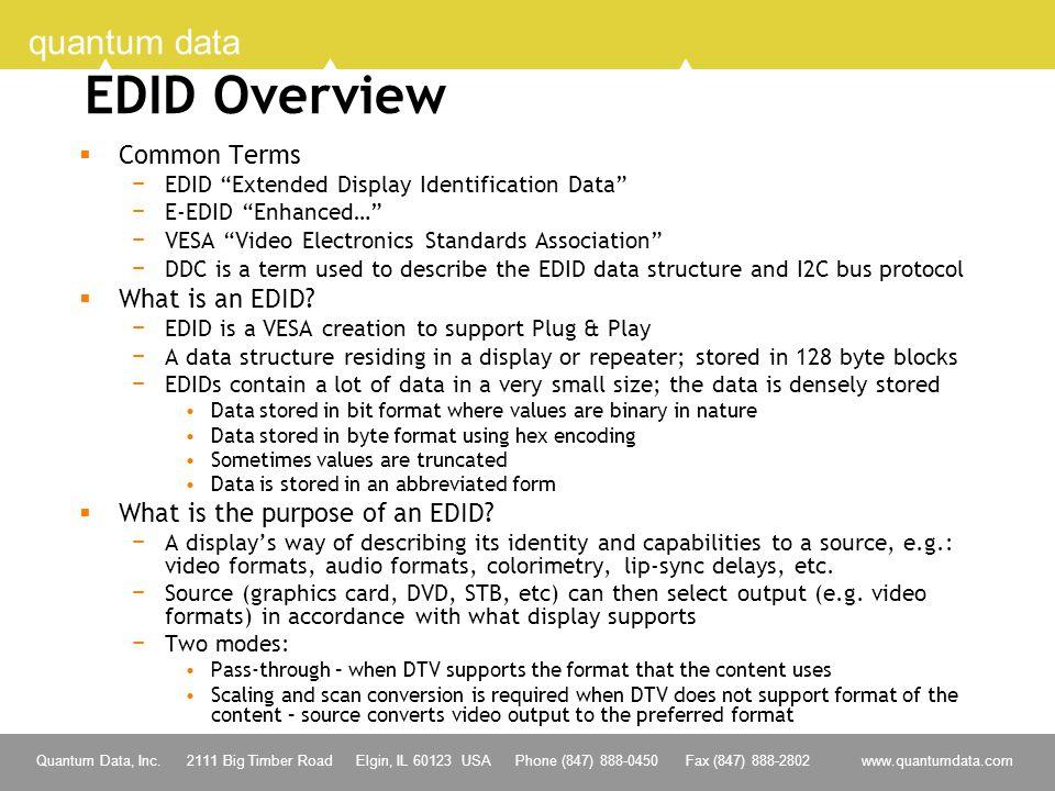3 Quantum Data, Inc. 2111 Big Timber Road Elgin, IL 60123 USA Phone (847) 888-0450 Fax (847) 888-2802 www.quantumdata.com quantum data EDID Overview 