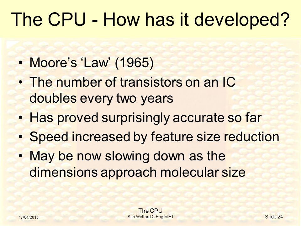 17/04/2015 The CPU Seb Welford C.Eng MIET Slide 24 The CPU - How has it developed.