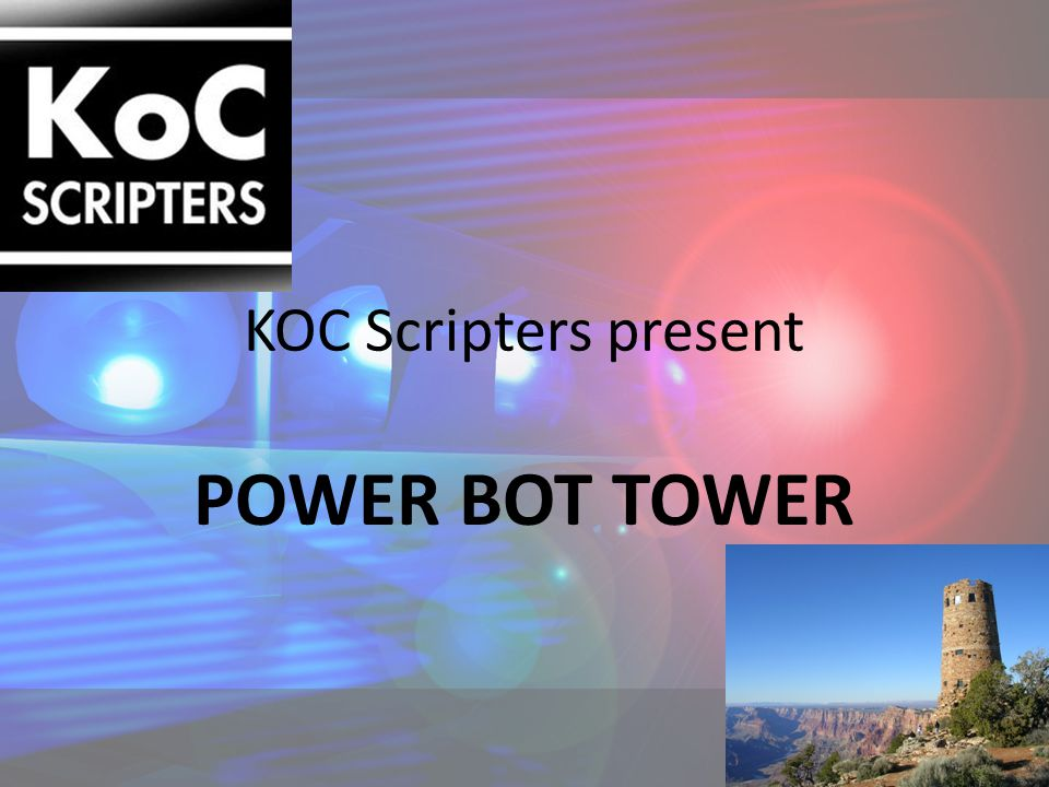 KOC Scripters present POWER BOT TOWER