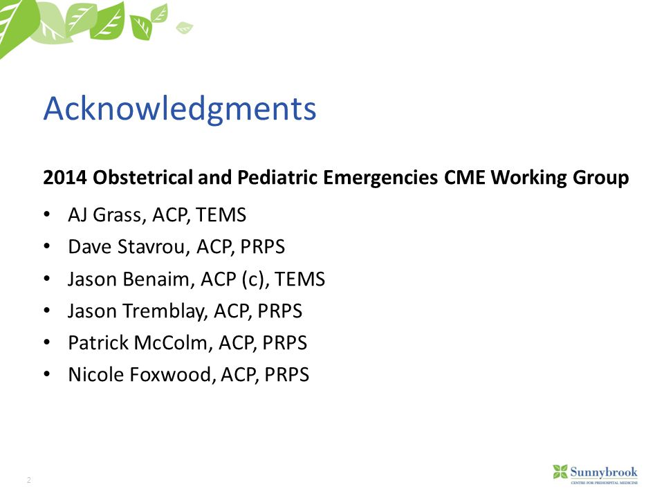 2 Acknowledgments 2014 Obstetrical and Pediatric Emergencies CME Working Group AJ Grass, ACP, TEMS Dave Stavrou, ACP, PRPS Jason Benaim, ACP (c), TEMS Jason Tremblay, ACP, PRPS Patrick McColm, ACP, PRPS Nicole Foxwood, ACP, PRPS