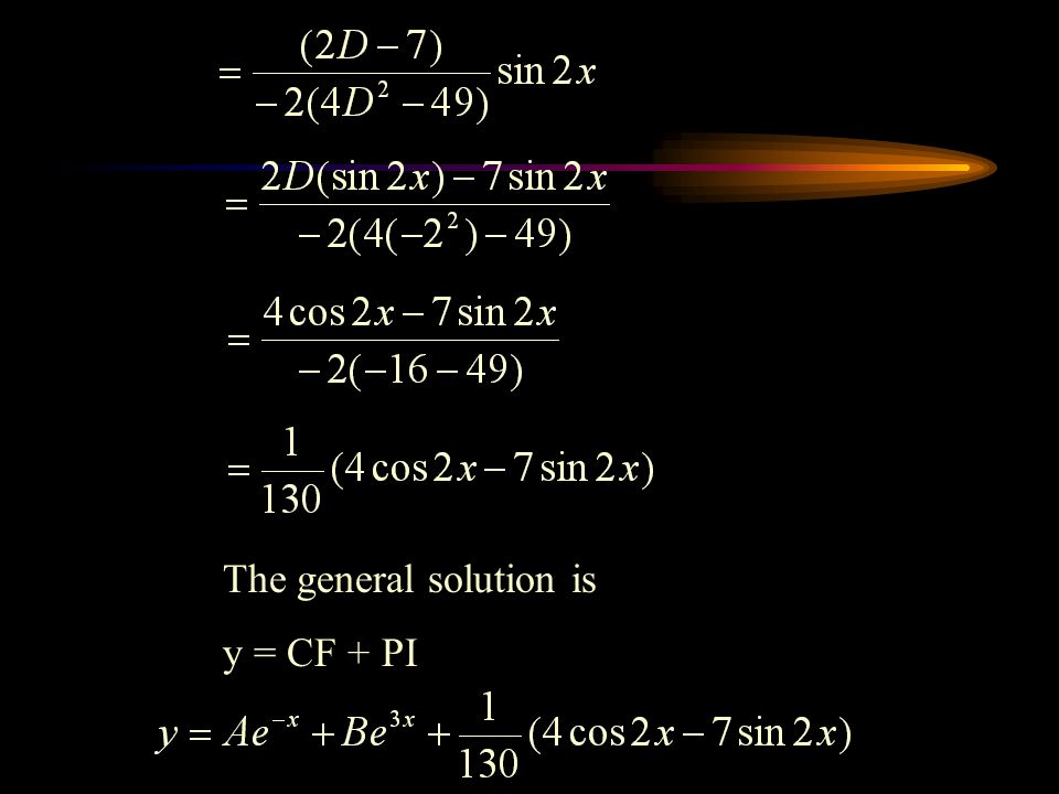 The general solution is y = CF + PI