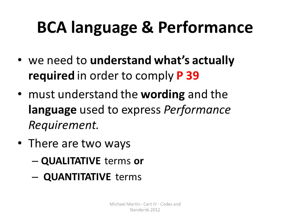BCA language & Performance we need to understand what's actually required in order to comply P 39 must understand the wording and the language used to